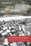 José Ribeaud - Maudite décharge - Histoire d'un site contaminé et de son assainissement à la frontière franco-suisse.