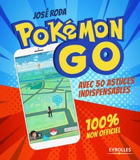 José Roda - Pokémon GO 100% non officiel - Avec 50 astuces indispensables !.