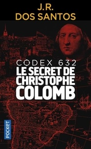 José Rodrigues Dos Santos - Codex 632 - Le secret de Christophe Colomb.