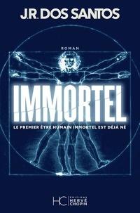 José Rodrigues Dos Santos - Immortel - Le premier être humain immortel est déjà né.