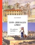 José Roman - Lyon-Jérusalem à pied ! - Un pélerin raconte....