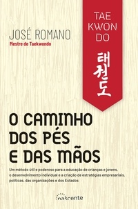 José Romano - Taekwondo: O Caminho dos Pés e das Mãos.