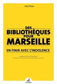 José Rose - Des bibliothèques pour Marseille - En finir avec l'indolence.