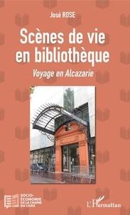 José Rose - Scènes de vie en bibliothèque - Voyage en Alcazarie.