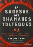 José Ruiz - La sagesse des chamans toltèques - Enseignements des anciens maîtres pour notre vie d'aujourd'hui.