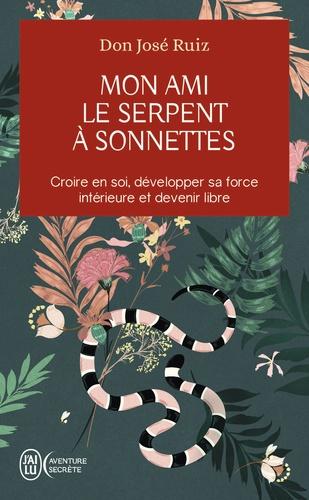 José Ruiz - Mon ami le serpent à sonnettes - Croire en soi, développer sa force intérieure et devenir libre.