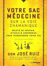 José Ruiz - Votre sac médecine sur la voie chamanique - Objets de pouvoir, rituels et cérémonies pour transformer votre vie.