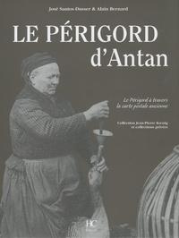 José Santos-Dusser et Alain Bernard - Le Périgord d'antan - Le Périgord à travers la carte postale ancienne.