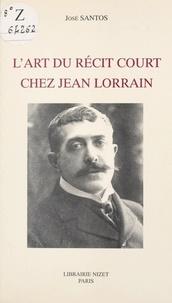 José Santos - L' Art du récit court chez Jean Lorrain.