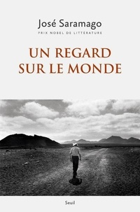 José Saramago - Un regard sur le monde - Anthologie.