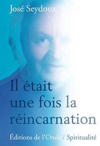 Il était une fois la réincarnation- Condamné amour(ir), si mes naissances m'étaient contées - José Seydoux |