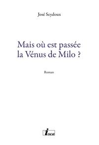 José Seydoux - Mais où est passée la Vénus de Milo ? - Roman.