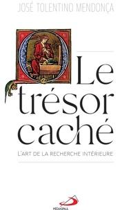 José Tolentino Mendonça - Le trésor caché - Pour un art de la recherche intérieure.