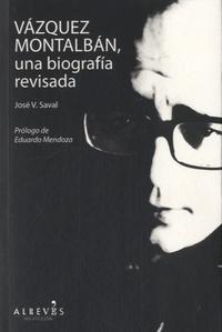 José V Saval - Vázquez Montalban, una biografía revisada.