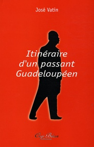 José Vatin - Itinéraire d'un passant Guadeloupéen.