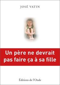 Livres Kindle téléchargement direct Un père ne devrait pas faire ça à sa fille  9782371581685 (Litterature Francaise) par José Vatin