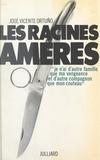 José Vicente Ortuño et Marcel Jullian - Mémoires de ma haine (1) - Les racines amères.