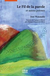 José Watanabe - Le fil de la parole et autres poèmes.