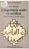 Josée Balagna et Marie-Renée Morin - L'imprimerie arabe en Occident (2) - XVIe, XVIIe et XVIIIe siècles.