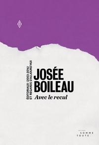 Josée Boileau - Avec le recul - Éditoriaux (2003-2016) et regards d'aujourd'hui.