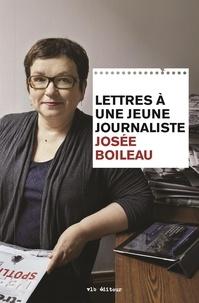 Josée Boileau - Lettres à une jeune journaliste.