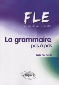 FLE - La grammaire pas à pas - Josée Fay-Kayat | Showmesound.org