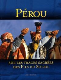 Josée Gaudreau - Pérou : sur les traces sacrées des fils du soleil.