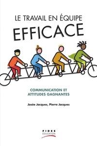 Josée Jacques et Pierre Jacques - Le travail en équipe efficace - Communication et attitudes gagnantes.
