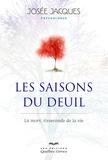 Josée Jacques - Les saisons du deuil - La mort, tisserande de la vie.