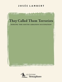 Josée Lambert - They Called them Terrorists during the South Lebanon Occupation.