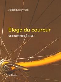 Josée Lapeyrère - Eloge du coureur - Comment faire le Tour ?.