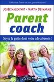 Josée Malenfant - Parents coach : soyez le guide dont votre ado a besoin !.