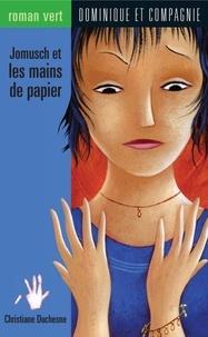 Josée Masse et Christiane Duchesne - Jomusch et les mains de papier.