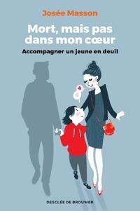 Josée Masson - Mort, mais pas dans mon coeur - Accompagner un jeune en deuil.