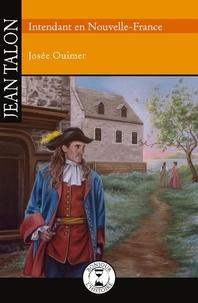 Josée Ouimet et Adeline Lamarre - Jean Talon - Intendant en Nouvelle-France.