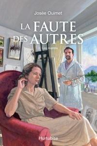 Josée Ouimet - La Faute des autres  : La Faute des autres - Tome 2 - Les réalités.