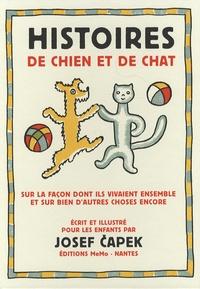 Josef Capek - Histoires de chien et de chat - Sur la façon dont ils vivaient ensemble et sur bien d'autres choses encore.