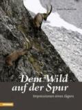 Josef Duregger - Dem Wild auf der Spur - Impressionen eines Jägers.