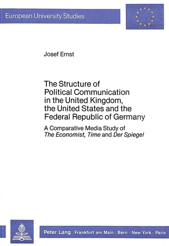 "Josef Ernst - The Structure of Political Communication in the United Kingdom, the United States and the Federal Republic of Germany - A Comparative Media Study of The Economist, Time and ""Der Spiegel""."