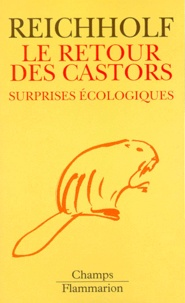 Josef-H Reichholf - LE RETOUR DES CASTORS. - Surprises écologiques.