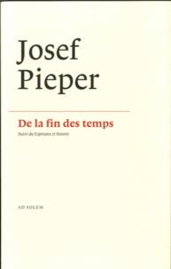 Josef Pieper - De la fin des temps - Suivi de Espérance et histoire.