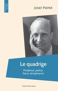 Josef Pieper - Le quadrige - Prudence, justice, force, tempérance.