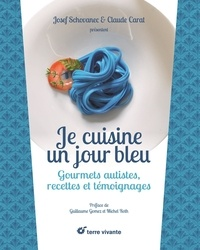 Josef Schovanec et Claude Carat - Je cuisine un jour bleu - Gourmets autistes, recettes et témoignages.