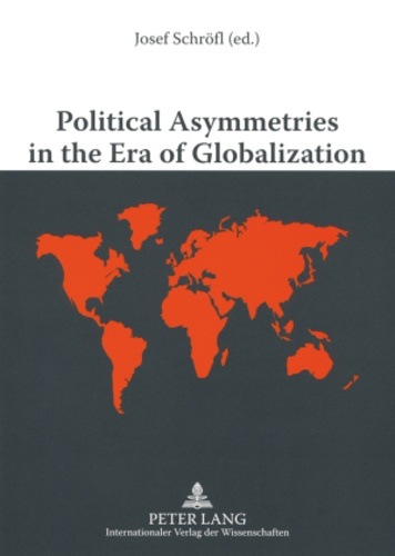 Josef Schröfl - Political Asymmetries in the Era of Globalization - The Asymmetric Security and Defense Relations from a Worldwide View.