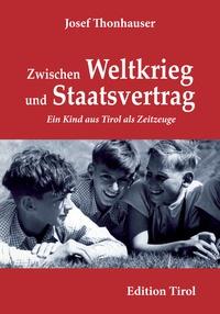 Josef Thonhauser - Zwischen Weltkrieg und Staatsvertrag - Ein Kind aus Tirol als Zeitzeuge.