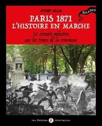 Josef Ulla - Paris 1871, l'histoire en marche - 21 circuits pédestres sur les traces de la Commune.