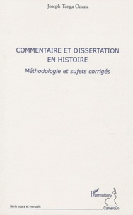 Joseh Tanga Onana - Commentaire et dissertation en histoire - Méthodologie et sujets corrigés.