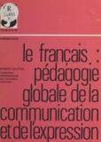 Joselle Broquet et Robert Gloton - Le français, pédagogie globale de la communication et de l'expression.