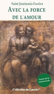 Josémaria Escriva de Balaguer - Avec la force de l'amour ; Le Coeur du Christ, paix des chrétiens.