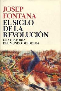 Josep Fontana - El siglo de la revolucion - Una historia del mundo desde 1914.